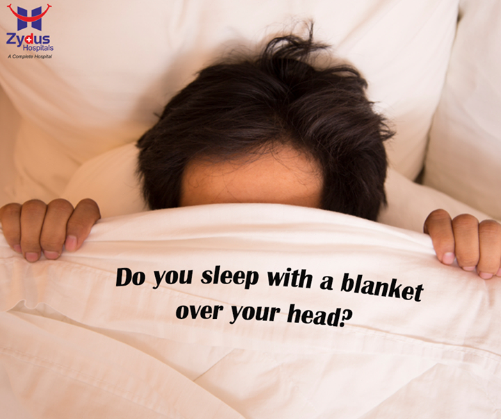 If yes, you need to stop this habit as sleeping with a blanket over your head reduces the level of oxygen and increases the level of carbon dioxide, which in the course of time, may lead to brain damaging effects.  #ZydusCares #ZydusHospitals #Ahmedabad