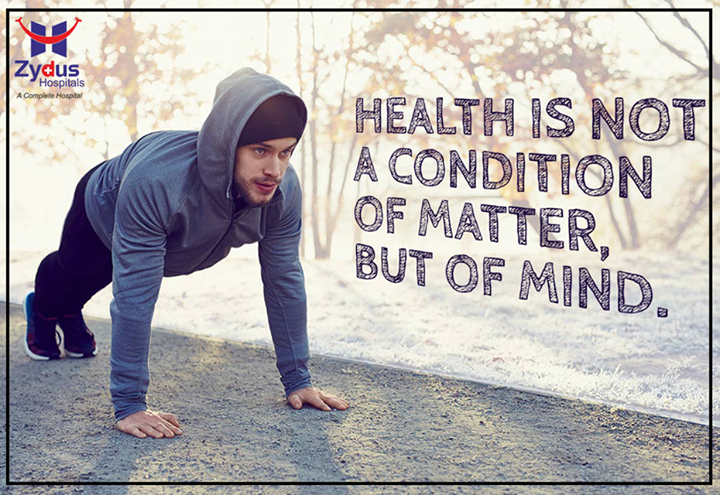 Health is not a condition of matter, But of Mind.  #HealthQuotes #WiseWords #ZydusHospital #Ahmedabad