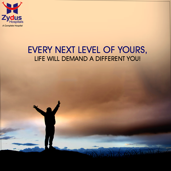 Every next level of yours, life will demand a different you!  #MotivationalDay #QOTD #ZydusCares #ZydusHospitals #Ahmedabad