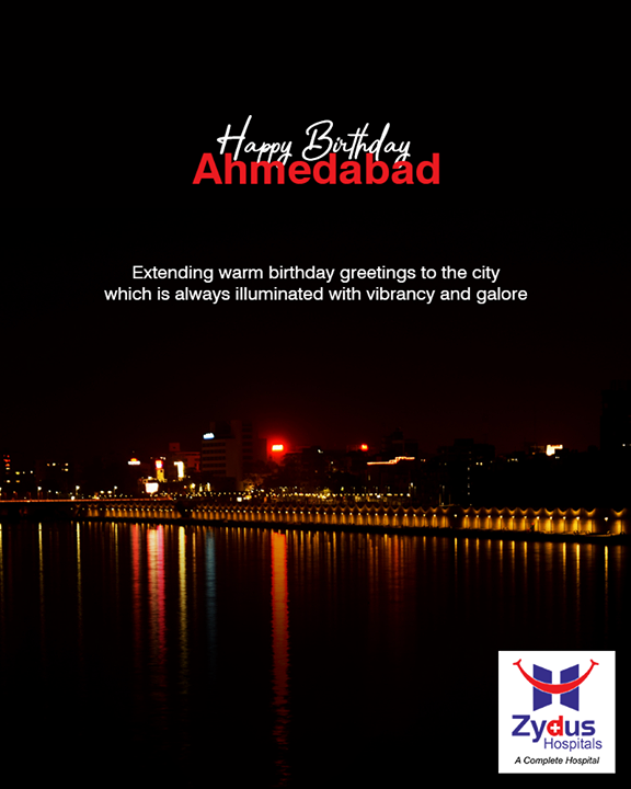 Extending warm birthday greetings to the city which is always illuminated with vibrancy & galore, Happy Birthday Ahmedabad!  #HappyBirthdayAhmedabad #AhmedabadBirthday #MaruAmdavad #ZydusHospital #Ahmedabad